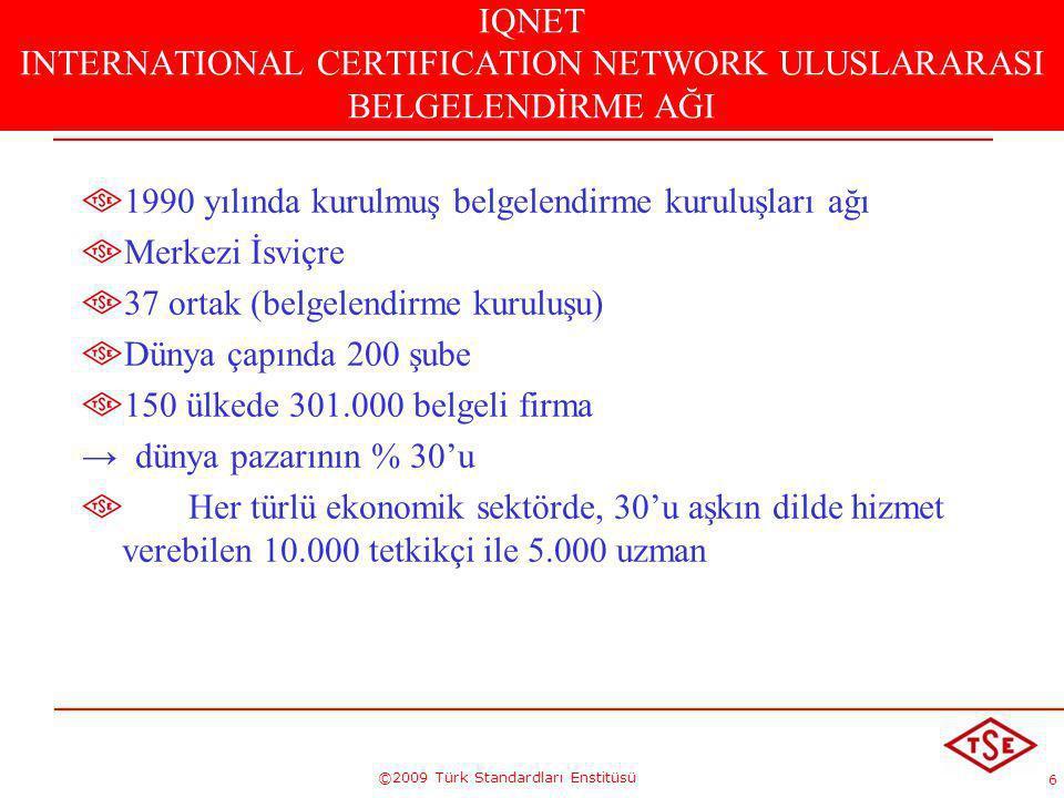 6 ©2009 Türk Standardları Enstitüsü IQNET INTERNATIONAL CERTIFICATION NETWORK ULUSLARARASI BELGELENDİRME AĞI 1990 yılında kurulmuş belgelendirme kurul
