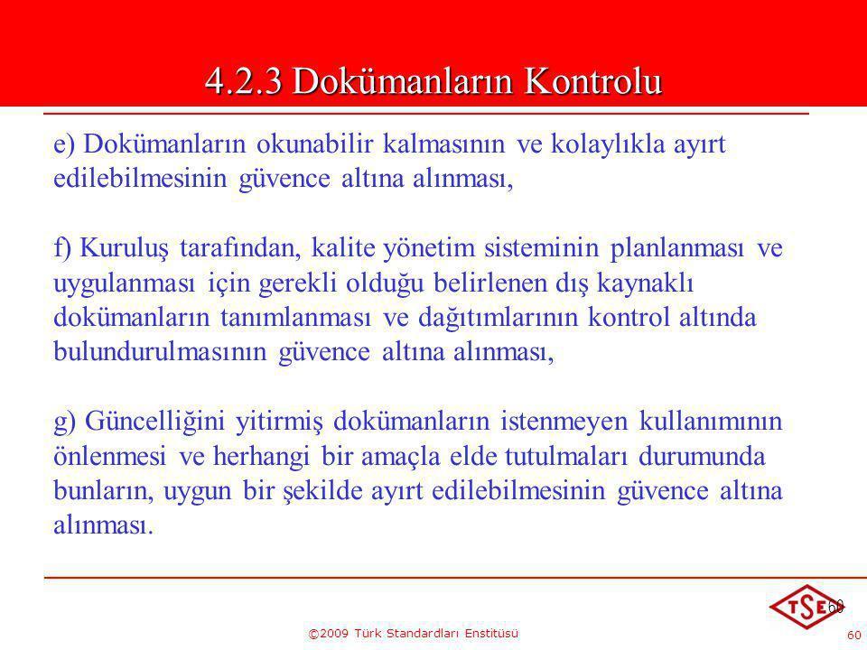 60 ©2009 Türk Standardları Enstitüsü 60 e) Dokümanların okunabilir kalmasının ve kolaylıkla ayırt edilebilmesinin güvence altına alınması, f) Kuruluş