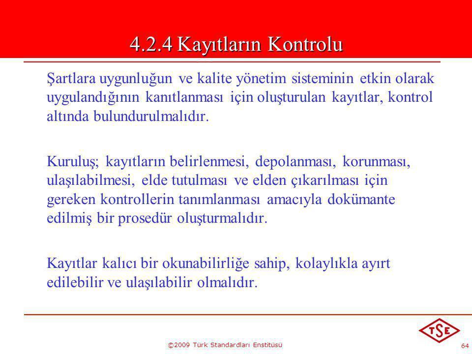 64 ©2009 Türk Standardları Enstitüsü 4.2.4 Kayıtların Kontrolu Şartlara uygunluğun ve kalite yönetim sisteminin etkin olarak uygulandığının kanıtlanma