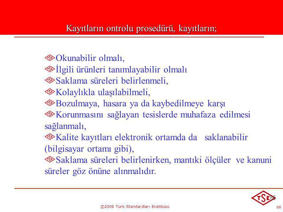 66 ©2009 Türk Standardları Enstitüsü 66 Okunabilir olmalı, İlgili ürünleri tanımlayabilir olmalı Saklama süreleri belirlenmeli, Kolaylıkla ulaşılabilm