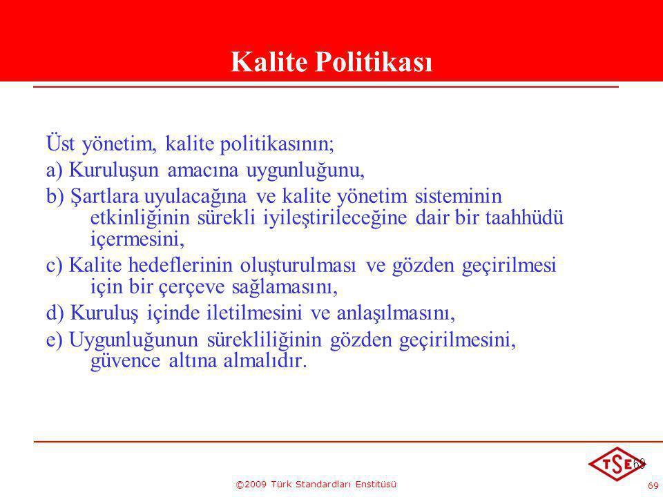 69 ©2009 Türk Standardları Enstitüsü 69 5.3. Kalite Politikası Üst yönetim, kalite politikasının; a) Kuruluşun amacına uygunluğunu, b) Şartlara uyulac