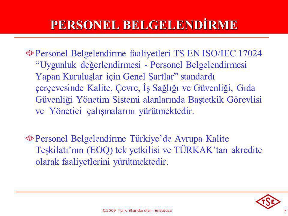 """7 ©2009 Türk Standardları Enstitüsü PERSONEL BELGELENDİRME Personel Belgelendirme faaliyetleri TS EN ISO/IEC 17024 """"Uygunluk değerlendirmesi - Persone"""