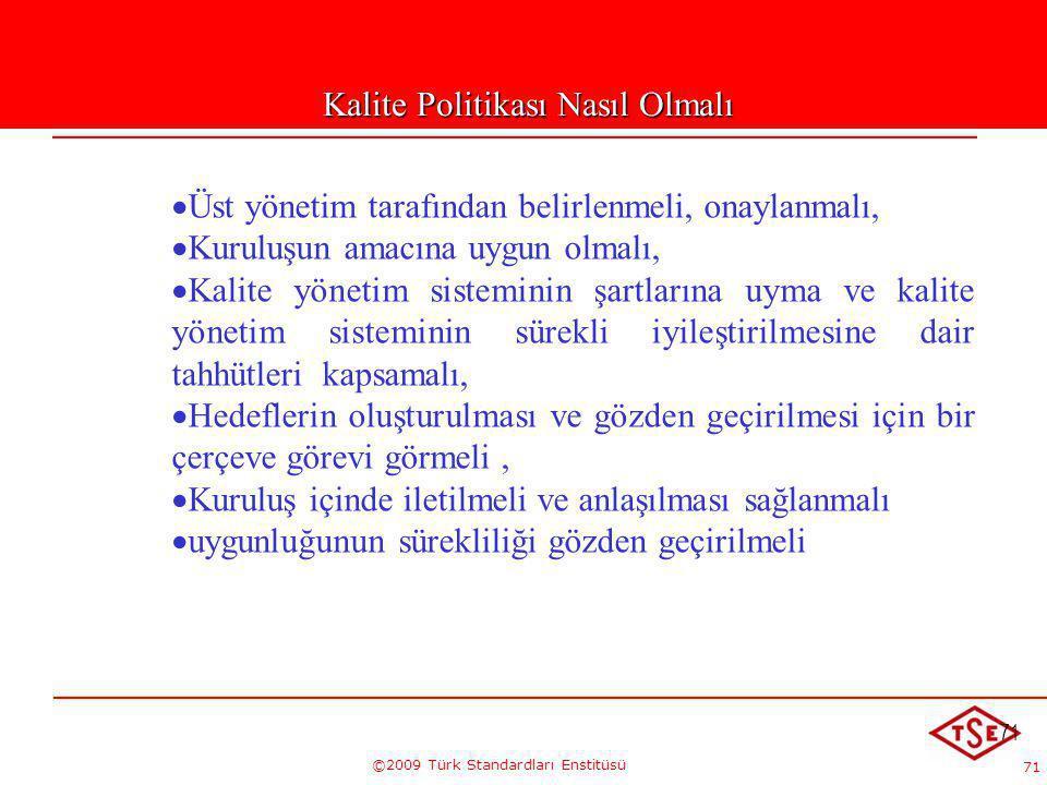 71 ©2009 Türk Standardları Enstitüsü 71   Üst yönetim tarafından belirlenmeli, onaylanmalı,   Kuruluşun amacına uygun olmalı,   Kalite yönetim s