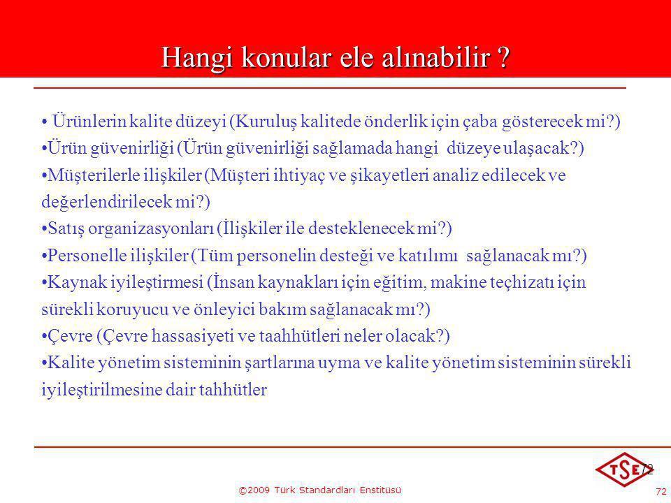 72 ©2009 Türk Standardları Enstitüsü 72 Hangi konular ele alınabilir ? Ürünlerin kalite düzeyi (Kuruluş kalitede önderlik için çaba gösterecek mi?) Ür