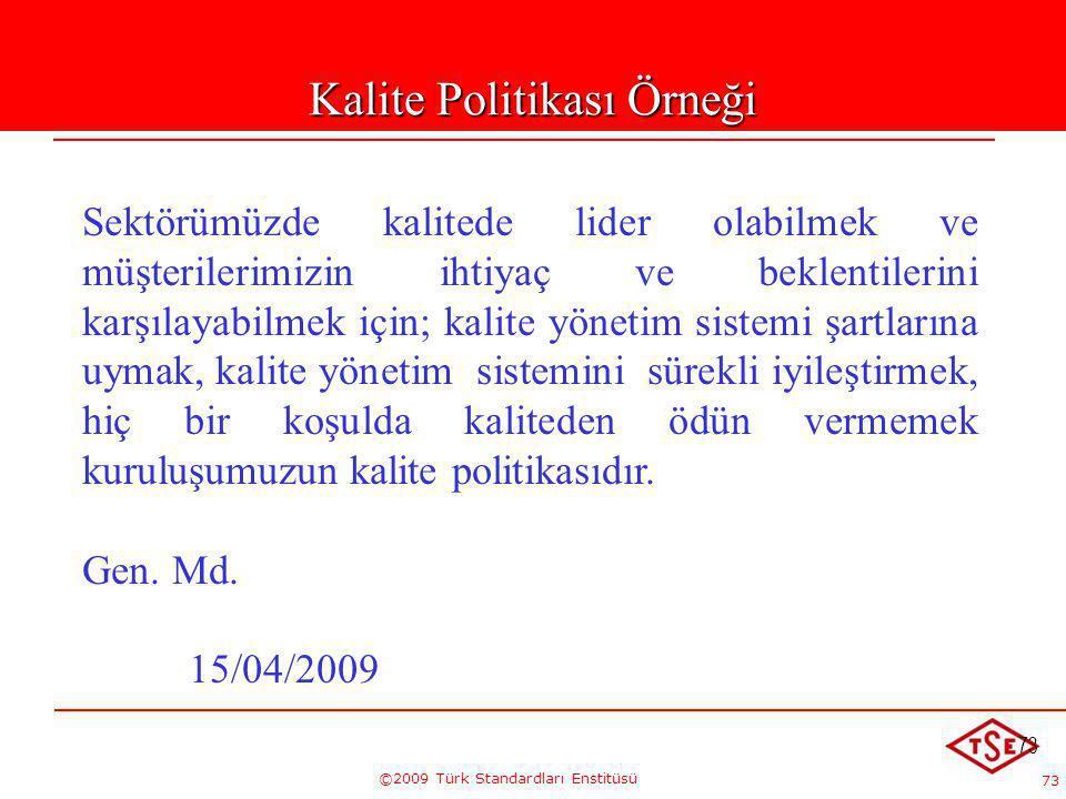 73 ©2009 Türk Standardları Enstitüsü 73 Kalite Politikası Örneği Sektörümüzde kalitede lider olabilmek ve müşterilerimizin ihtiyaç ve beklentilerini k