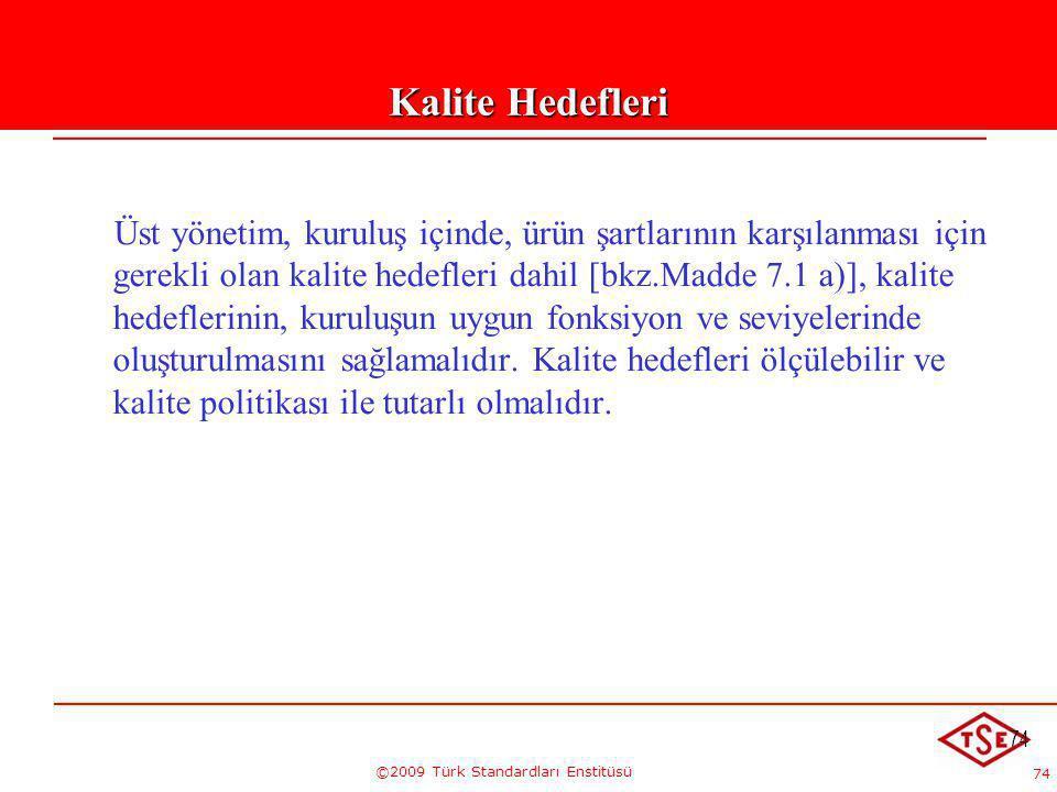 74 ©2009 Türk Standardları Enstitüsü 74 Üst yönetim, kuruluş içinde, ürün şartlarının karşılanması için gerekli olan kalite hedefleri dahil [bkz.Madde