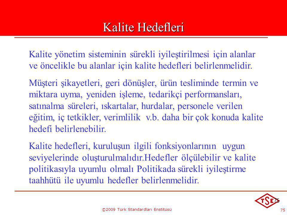 75 ©2009 Türk Standardları Enstitüsü 75 Kalite Hedefleri Kalite yönetim sisteminin sürekli iyileştirilmesi için alanlar ve öncelikle bu alanlar için k
