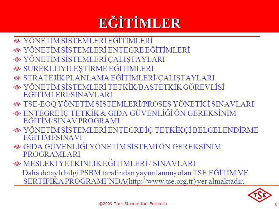 8 ©2009 Türk Standardları EnstitüsüEĞİTİMLER YÖNETİM SİSTEMLERİ EĞİTİMLERİ YÖNETİM SİSTEMLERİ ENTEGRE EĞİTİMLERİ YÖNETİM SİSTEMLERİ ÇALIŞTAYLARI SÜREK