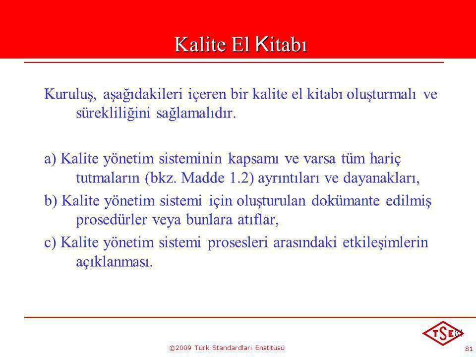 81 ©2009 Türk Standardları Enstitüsü 81 Kalite El Kitabı Kalite El Kitabı Kuruluş, aşağıdakileri içeren bir kalite el kitabı oluşturmalı ve sürekliliğ