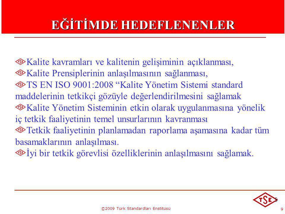 9 ©2009 Türk Standardları Enstitüsü 9 EĞİTİMDE HEDEFLENENLER Kalite kavramları ve kalitenin gelişiminin açıklanması, Kalite Prensiplerinin anlaşılması