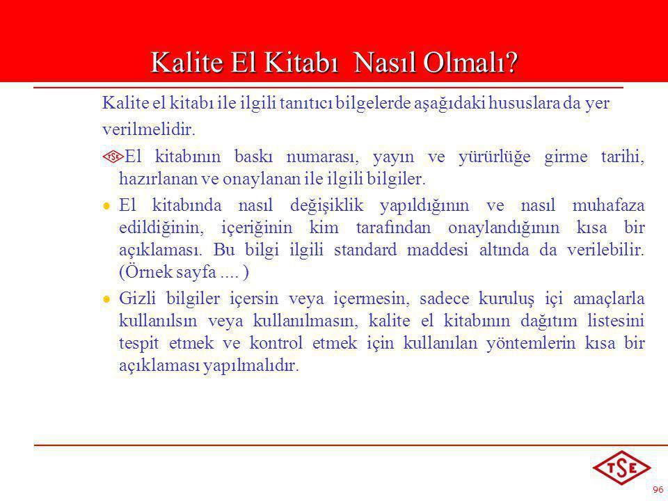 96 Kalite el kitabı ile ilgili tanıtıcı bilgelerde aşağıdaki hususlara da yer verilmelidir. El kitabının baskı numarası, yayın ve yürürlüğe girme tari
