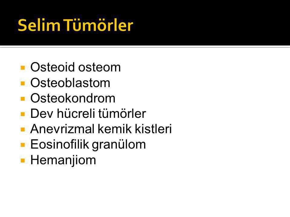  Osteoid osteom  Osteoblastom  Osteokondrom  Dev hücreli tümörler  Anevrizmal kemik kistleri  Eosinofilik granülom  Hemanjiom
