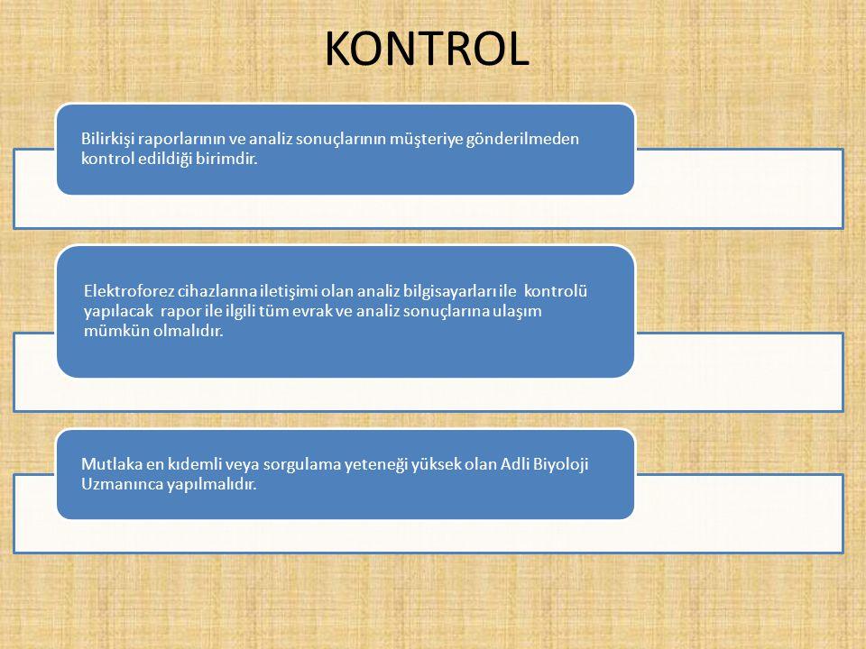 KONTROL Bilirkişi raporlarının ve analiz sonuçlarının müşteriye gönderilmeden kontrol edildiği birimdir. Elektroforez cihazlarına iletişimi olan anali