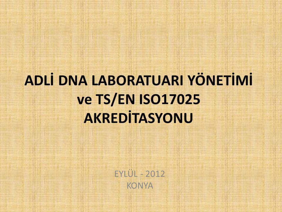 ADLİ DNA LABORATUARI YÖNETİMİ ve TS/EN ISO17025 AKREDİTASYONU EYLÜL - 2012 KONYA