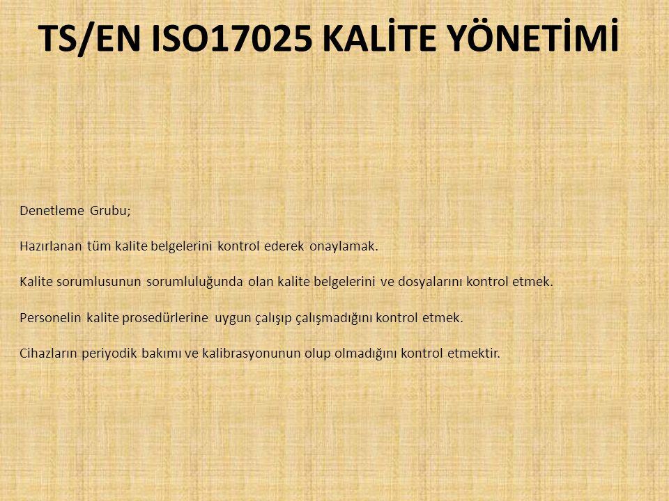 TS/EN ISO17025 KALİTE YÖNETİMİ Denetleme Grubu; Hazırlanan tüm kalite belgelerini kontrol ederek onaylamak. Kalite sorumlusunun sorumluluğunda olan ka