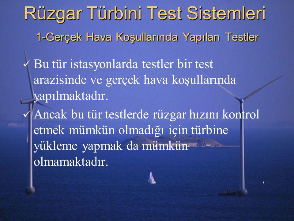 Rüzgar Türbini Test Sistemleri 1-Gerçek Hava Koşullarında Yapılan Testler Bu tür istasyonlarda testler bir test arazisinde ve gerçek hava koşullarında