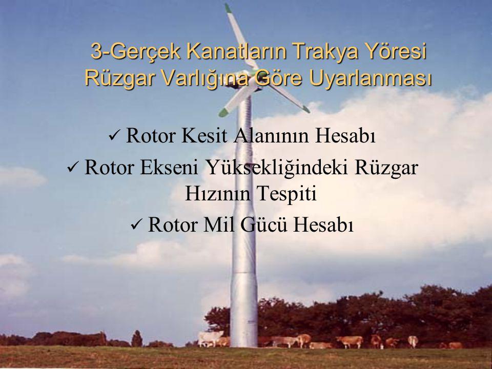 3-Gerçek Kanatların Trakya Yöresi Rüzgar Varlığına Göre Uyarlanması Rotor Kesit Alanının Hesabı Rotor Ekseni Yüksekliğindeki Rüzgar Hızının Tespiti Ro