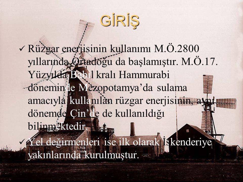 GİRİŞ Rüzgar enerjisinin kullanımı M.Ö.2800 yıllarında Ortadoğu da başlamıştır. M.Ö.17. Yüzyılda Babil kralı Hammurabi döneminde Mezopotamya'da sulama