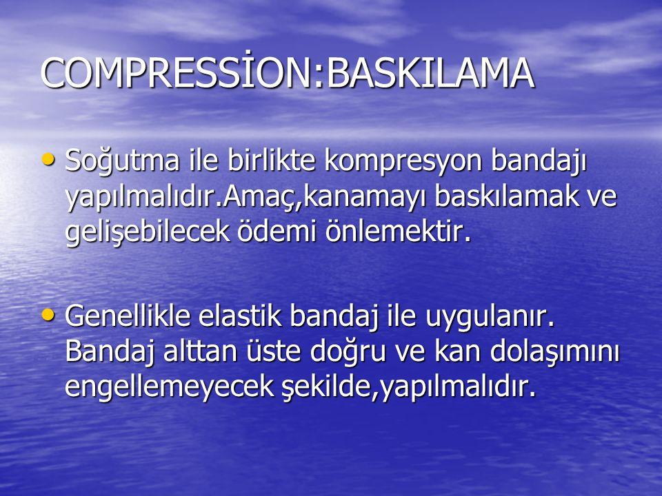 COMPRESSİON:BASKILAMA Soğutma ile birlikte kompresyon bandajı yapılmalıdır.Amaç,kanamayı baskılamak ve gelişebilecek ödemi önlemektir. Soğutma ile bir