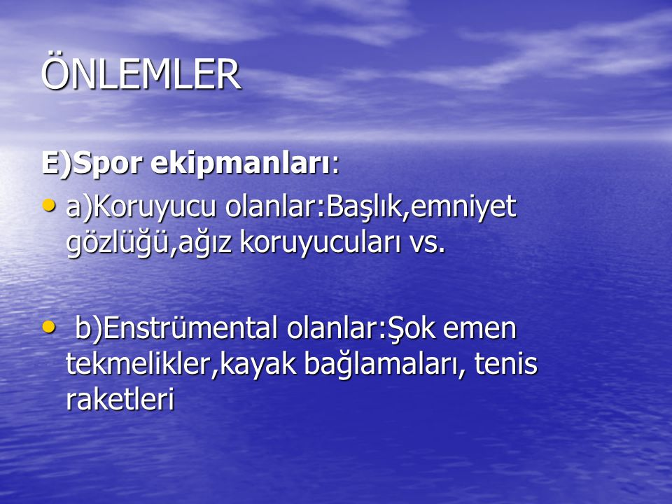 ÖNLEMLER E)Spor ekipmanları: a)Koruyucu olanlar:Başlık,emniyet gözlüğü,ağız koruyucuları vs. a)Koruyucu olanlar:Başlık,emniyet gözlüğü,ağız koruyucula