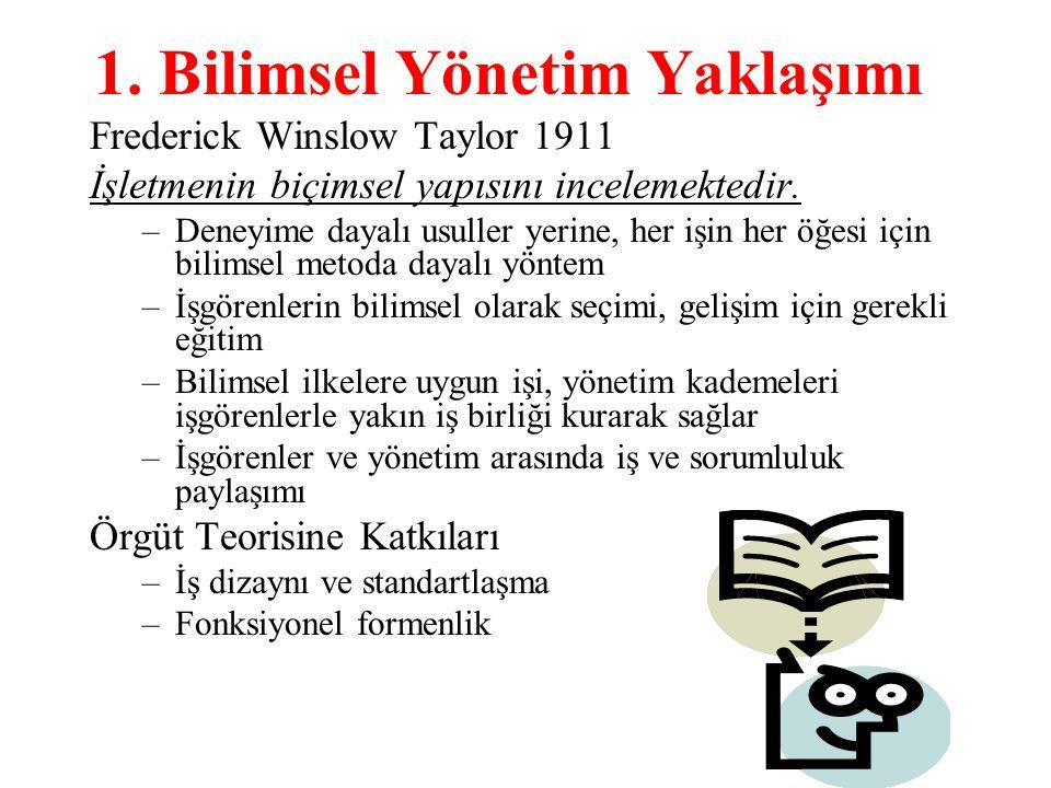 1. Bilimsel Yönetim Yaklaşımı Frederick Winslow Taylor 1911 İşletmenin biçimsel yapısını incelemektedir. –Deneyime dayalı usuller yerine, her işin her