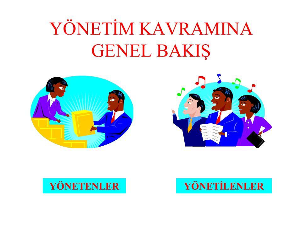 YÖNETİM KAVRAMINA GENEL BAKIŞ YÖNETENLERYÖNETİLENLER