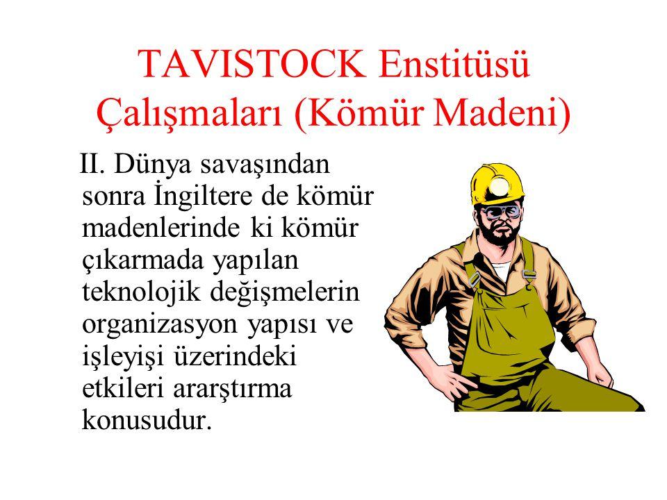 TAVISTOCK Enstitüsü Çalışmaları (Kömür Madeni) II. Dünya savaşından sonra İngiltere de kömür madenlerinde ki kömür çıkarmada yapılan teknolojik değişm