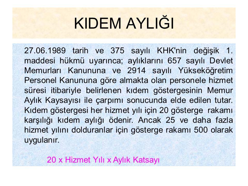 KIDEM AYLIĞI 27.06.1989 tarih ve 375 sayılı KHK'nin değişik 1. maddesi hükmü uyarınca; aylıklarını 657 sayılı Devlet Memurları Kanununa ve 2914 sayılı