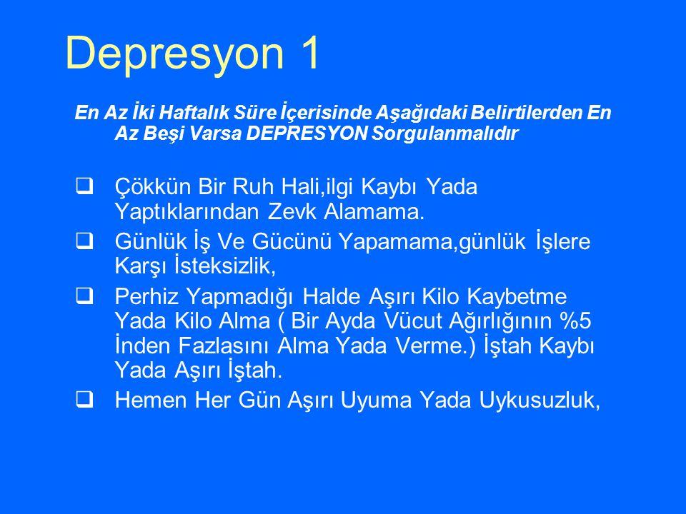 Depresyon 1 En Az İki Haftalık Süre İçerisinde Aşağıdaki Belirtilerden En Az Beşi Varsa DEPRESYON Sorgulanmalıdır  Çökkün Bir Ruh Hali,ilgi Kaybı Yad