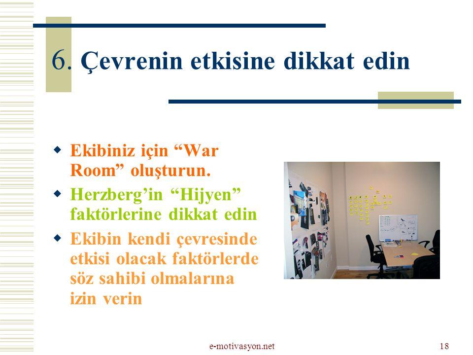"""e-motivasyon.net18 6. Çevrenin etkisine dikkat edin  Ekibiniz için """"War Room"""" oluşturun.  Herzberg'in """"Hijyen"""" faktörlerine dikkat edin  Ekibin ken"""