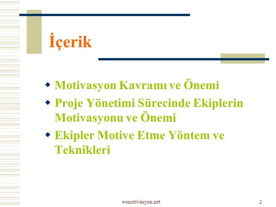 e-motivasyon.net2 İçerik  Motivasyon Kavramı ve Önemi  Proje Yönetimi Sürecinde Ekiplerin Motivasyonu ve Önemi  Ekipler Motive Etme Yöntem ve Tekni