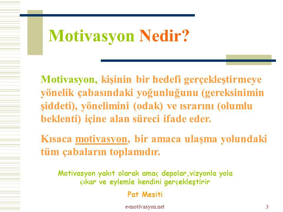 e-motivasyon.net3 Motivasyon Nedir? Motivasyon, kişinin bir hedefi gerçekleştirmeye yönelik çabasındaki yoğunluğunu (gereksinimin şiddeti), yönelimini