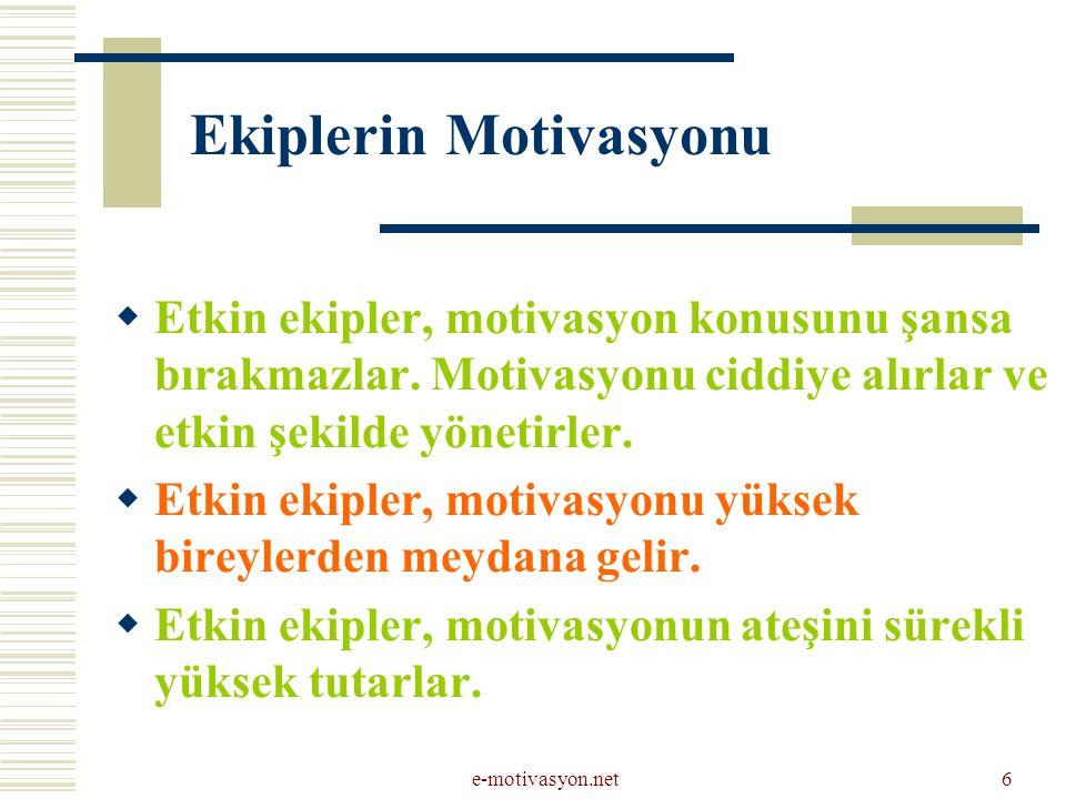 e-motivasyon.net6 Ekiplerin Motivasyonu  Etkin ekipler, motivasyon konusunu şansa bırakmazlar. Motivasyonu ciddiye alırlar ve etkin şekilde yönetirle