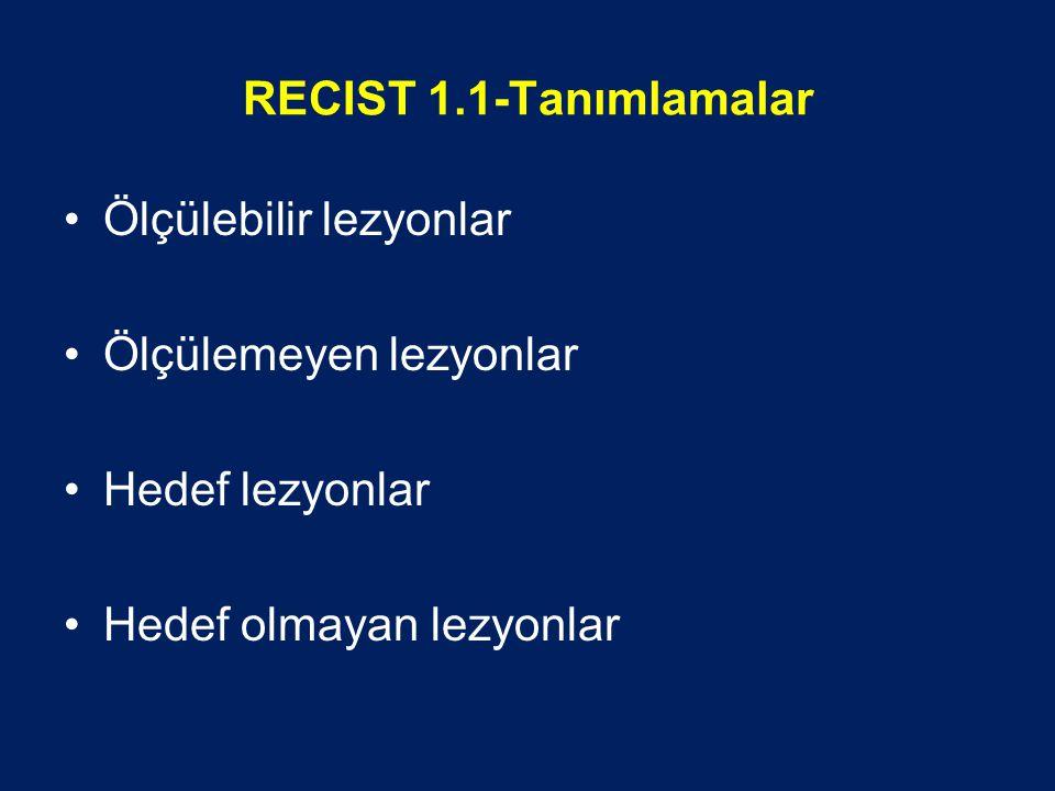 RECIST 1.1-Tanımlamalar Ölçülebilir lezyonlar Ölçülemeyen lezyonlar Hedef lezyonlar Hedef olmayan lezyonlar