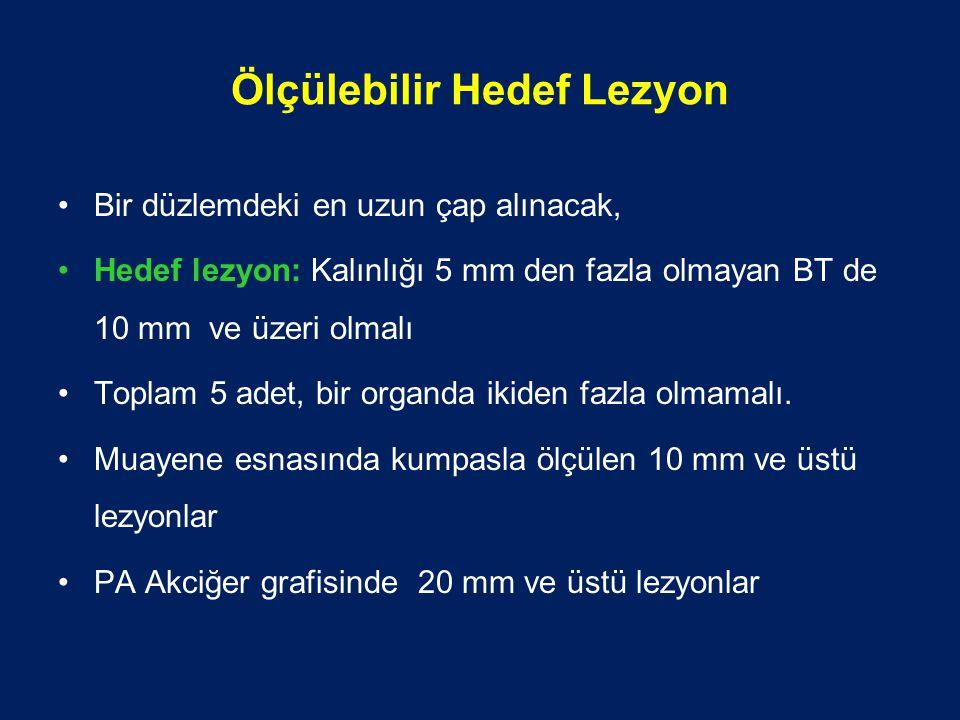 Ölçülebilir Hedef Lezyon Bir düzlemdeki en uzun çap alınacak, Hedef lezyon: Kalınlığı 5 mm den fazla olmayan BT de 10 mm ve üzeri olmalı Toplam 5 adet, bir organda ikiden fazla olmamalı.