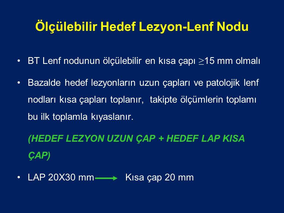 Ölçülebilir Hedef Lezyon-Lenf Nodu BT Lenf nodunun ölçülebilir en kısa çapı ≥ 15 mm olmalı Bazalde hedef lezyonların uzun çapları ve patolojik lenf nodları kısa çapları toplanır, takipte ölçümlerin toplamı bu ilk toplamla kıyaslanır.