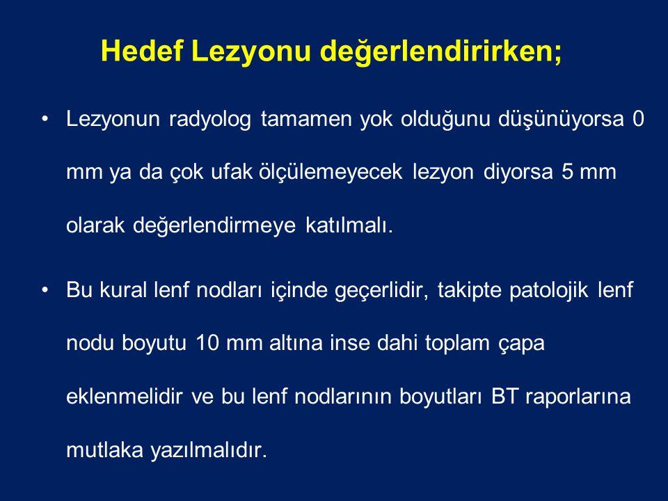 Hedef Lezyonu değerlendirirken; Lezyonun radyolog tamamen yok olduğunu düşünüyorsa 0 mm ya da çok ufak ölçülemeyecek lezyon diyorsa 5 mm olarak değerlendirmeye katılmalı.