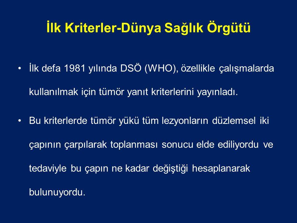 İlk Kriterler-Dünya Sağlık Örgütü İlk defa 1981 yılında DSÖ (WHO), özellikle çalışmalarda kullanılmak için tümör yanıt kriterlerini yayınladı.