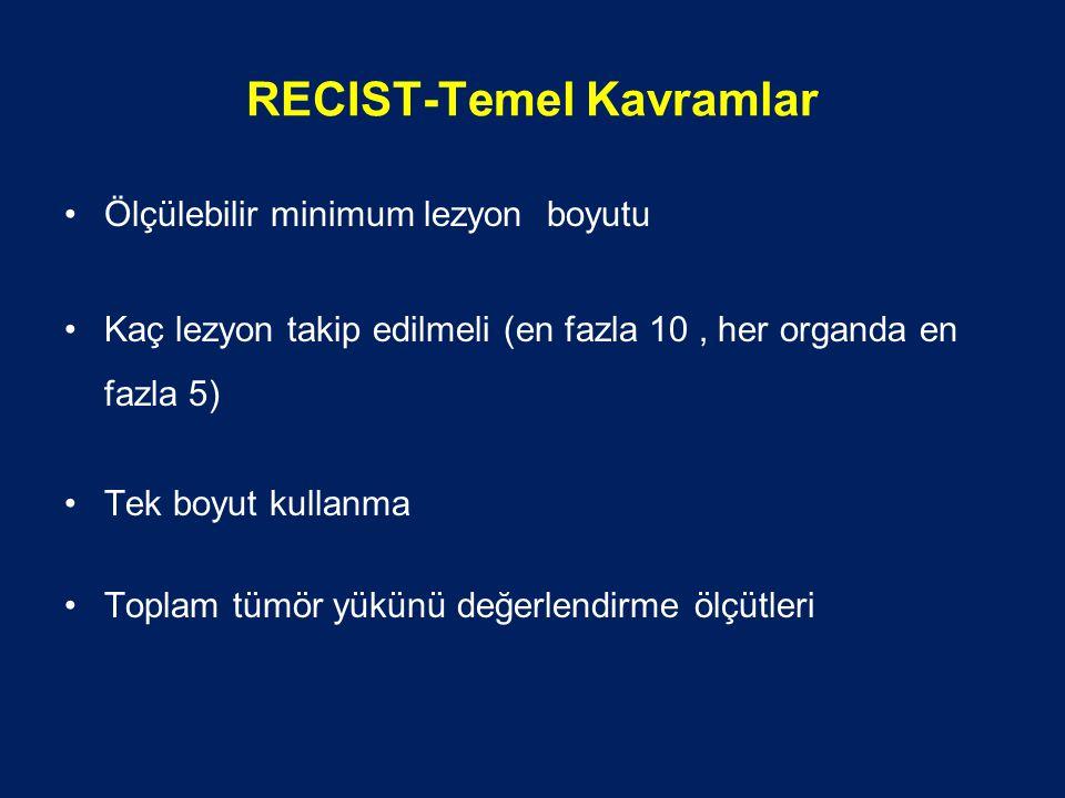 RECIST-Temel Kavramlar Ölçülebilir minimum lezyon boyutu Kaç lezyon takip edilmeli (en fazla 10, her organda en fazla 5) Tek boyut kullanma Toplam tümör yükünü değerlendirme ölçütleri