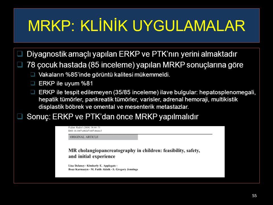 MRKP: KLİNİK UYGULAMALAR  Diyagnostik amaçlı yapılan ERKP ve PTK'nın yerini almaktadır  78 çocuk hastada (85 inceleme) yapılan MRKP sonuçlarına göre