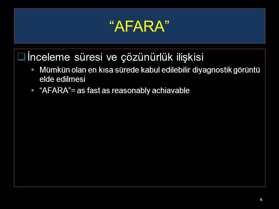 """""""AFARA""""  İnceleme süresi ve çözünürlük ilişkisi  Mümkün olan en kısa sürede kabul edilebilir diyagnostik görüntü elde edilmesi  """"AFARA""""= as fast as"""