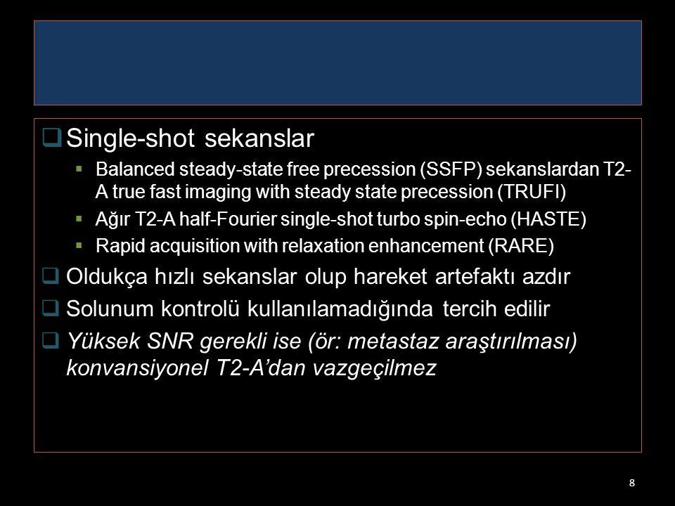  Single-shot sekanslar  Balanced steady-state free precession (SSFP) sekanslardan T2- A true fast imaging with steady state precession (TRUFI)  Ağı