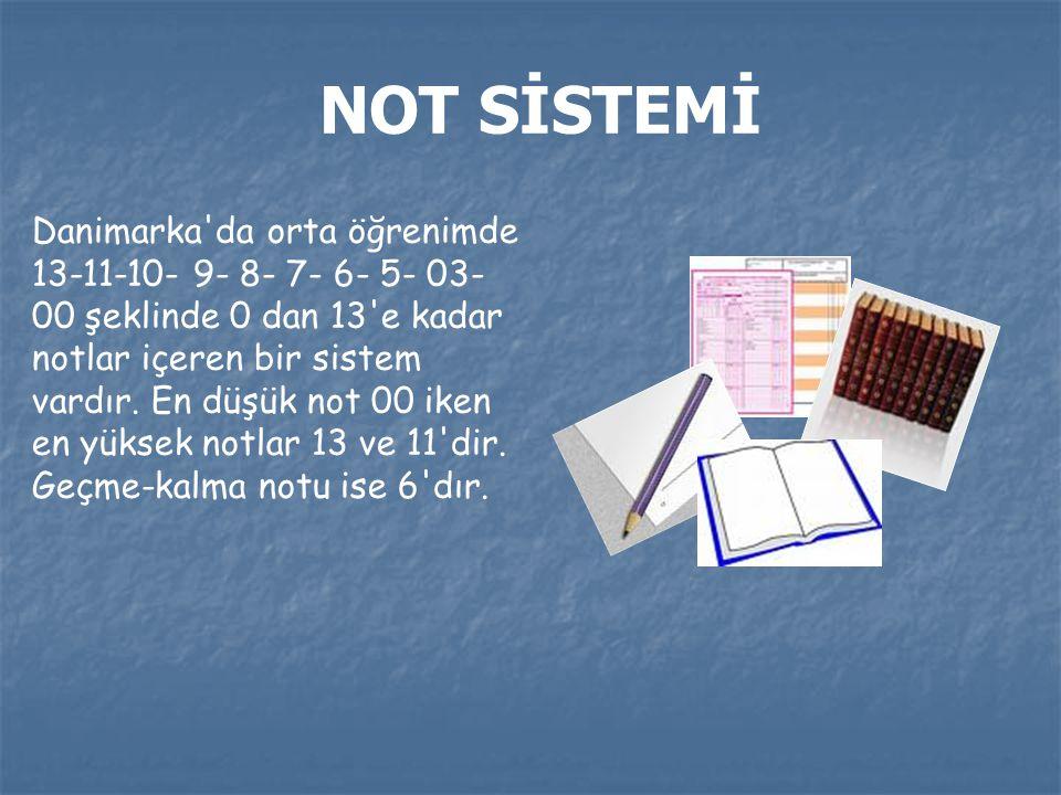 NOT SİSTEMİ Danimarka da orta öğrenimde 13-11-10- 9- 8- 7- 6- 5- 03- 00 şeklinde 0 dan 13 e kadar notlar içeren bir sistem vardır.