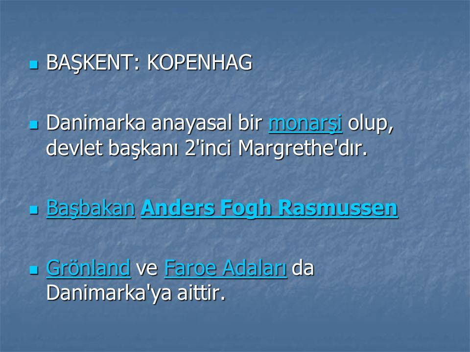 BAŞKENT: KOPENHAG BAŞKENT: KOPENHAG Danimarka anayasal bir monarşi olup, devlet başkanı 2 inci Margrethe dır.