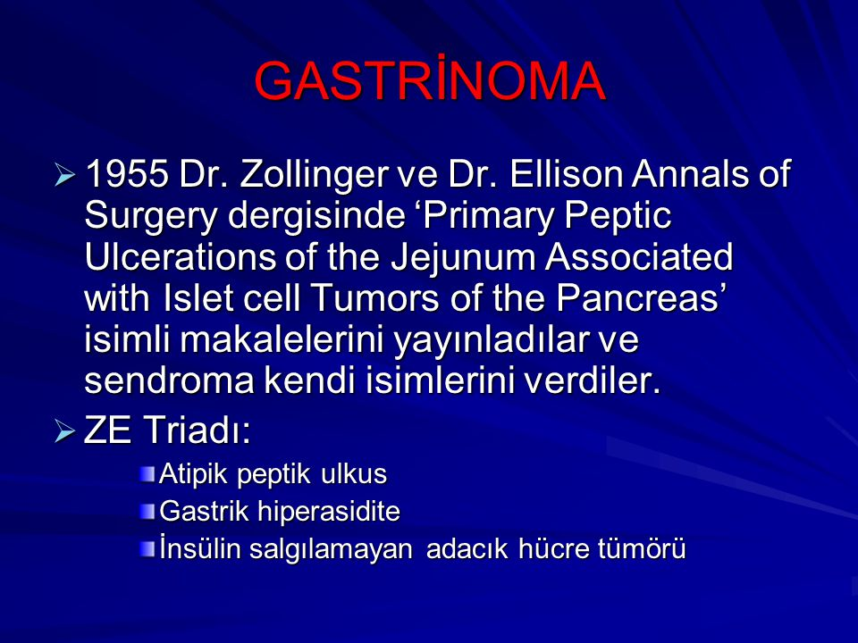 GASTRİNOMA  1955 Dr. Zollinger ve Dr. Ellison Annals of Surgery dergisinde 'Primary Peptic Ulcerations of the Jejunum Associated with Islet cell Tumo