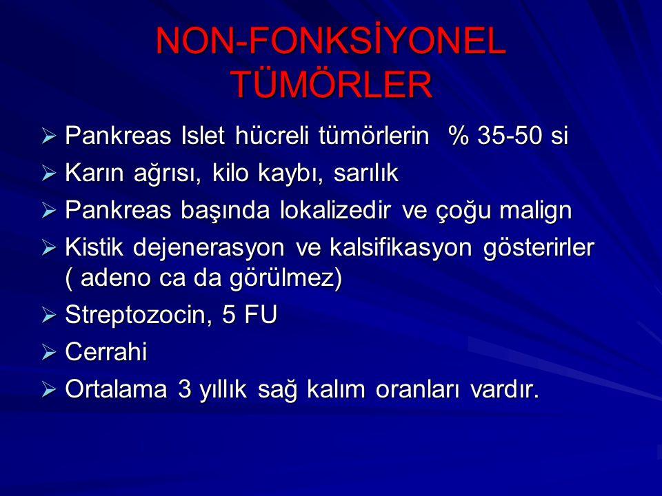 NON-FONKSİYONEL TÜMÖRLER  Pankreas Islet hücreli tümörlerin % 35-50 si  Karın ağrısı, kilo kaybı, sarılık  Pankreas başında lokalizedir ve çoğu mal
