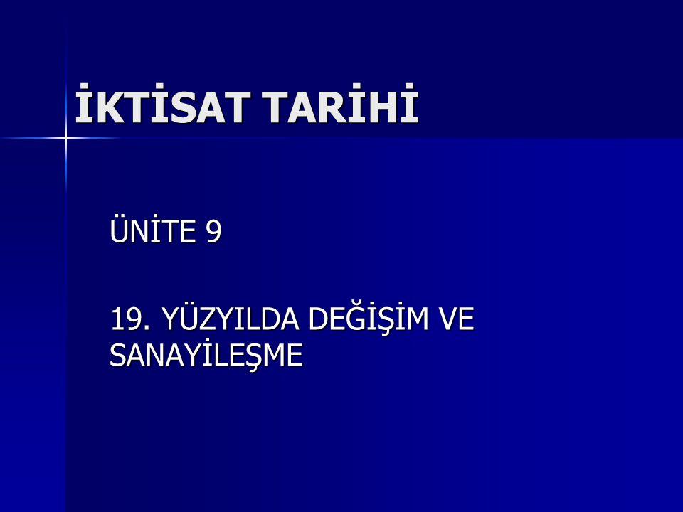 İKTİSAT TARİHİ ÜNİTE 9 19. YÜZYILDA DEĞİŞİM VE SANAYİLEŞME