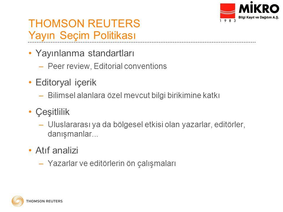 THOMSON REUTERS Yayın Seçim Politikası Yayınlanma standartları –Peer review, Editorial conventions Editoryal içerik –Bilimsel alanlara özel mevcut bilgi birikimine katkı Çeşitlilik –Uluslararası ya da bölgesel etkisi olan yazarlar, editörler, danışmanlar...