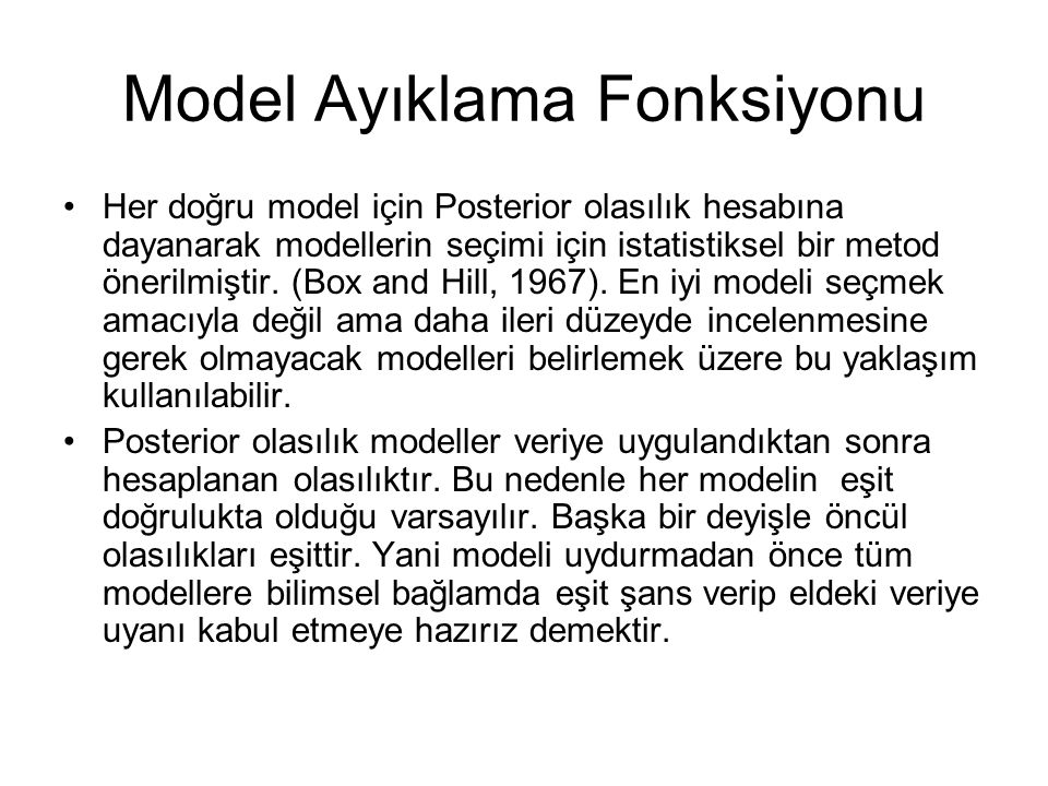 Model Ayıklama Fonksiyonu Her doğru model için Posterior olasılık hesabına dayanarak modellerin seçimi için istatistiksel bir metod önerilmiştir. (Box