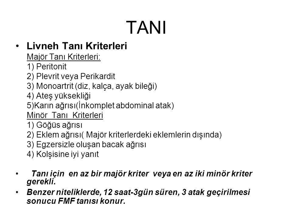 TANI Livneh Tanı Kriterleri Majör Tanı Kriterleri: 1) Peritonit 2) Plevrit veya Perikardit 3) Monoartrit (diz, kalça, ayak bileği) 4) Ateş yüksekliği